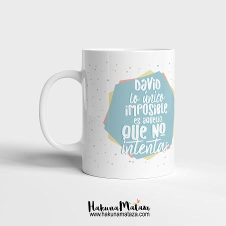 Taza - Lo único imposible es aquello que no intentas